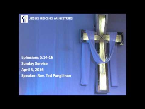 Eph 5:14-16 April 3, 2016 Sunday Service By Rev Ted Pangilinan