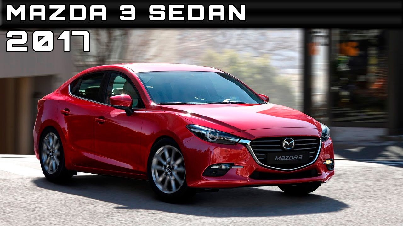 2017 mazda 3 sedan review rendered price specs release date youtube. Black Bedroom Furniture Sets. Home Design Ideas