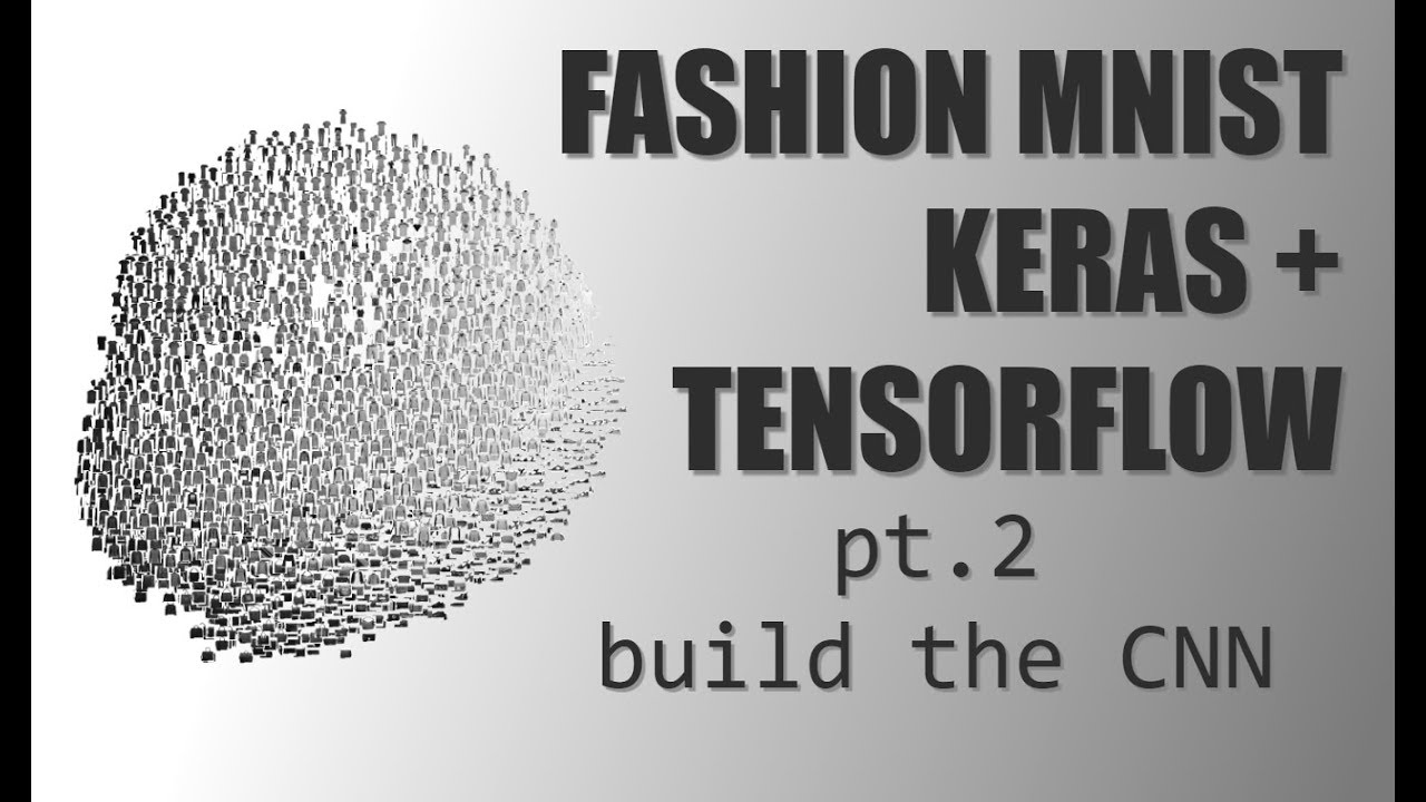 Deep Learning with Keras + TensorFlow - (Pt 2) Build the CNN