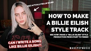 How To Produce & Write A Billie Eilish Style Track | Make Pop Music
