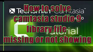 How to solve camtasia studio 9 library file missing or not showing