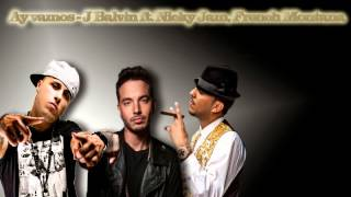 Ay vamos J Balvin ft Nicky Jam French Montana REMIX 2015