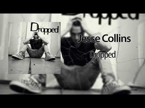Jesse Collins - Dropped