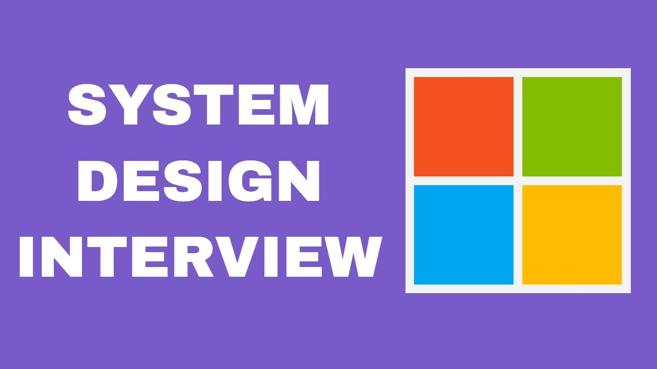 System Design Interview with a Software Engineer @ Microsoft (2019)