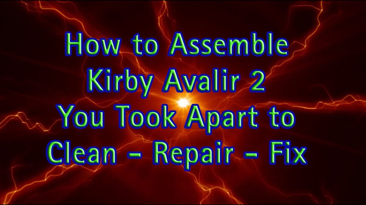 Kirby Avalir 2 Assembly Instructions Clean Fix Repair Assemble Put Together Youtube