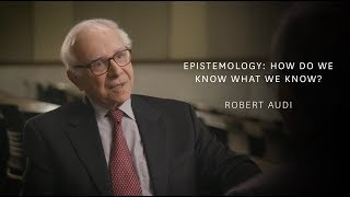 Robert Audi - Epistemology: How Do We Know What We Know?