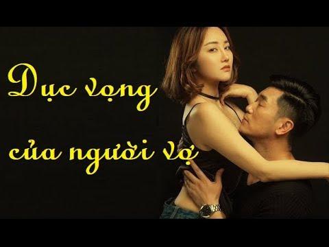 Phim Tâm Lý 2019: DỤC VỌNG CỦA NGƯỜI VỢ (Thuyết Minh)