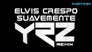 Elvis Crespo   Suavemente (Y2Z  Trap Remix)