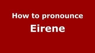 How to Pronounce Eirene - PronounceNames.com