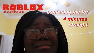 roblox confusing me for 4 minutes straight!