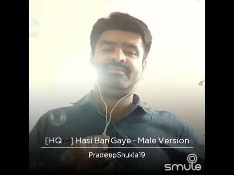 Hasi ban gaye... (Male) Hamari adhuri...