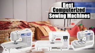 Best Computerized Sewing Machines 2019 [RANKED] | Computerized Sewing Machine Reviews