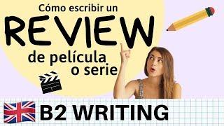 Cómo escribir un REVIEW sobre película o serie en inglés - B2 Cambridge y EOI