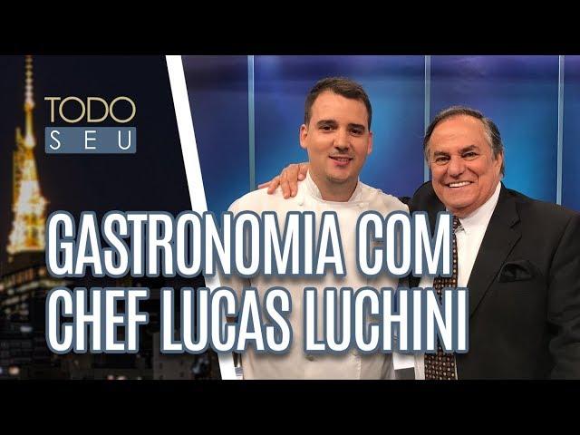 Gastronomia com chef Lucas Luchini - Todo Seu (07/03/19)