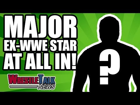 MAJOR Ex WWE Star ANNOUNCED For ALL IN! | WrestleTalk News May 2018