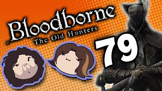Bloodborne The Old Hunters: Brushing Teeth - PART 79 - Game Grumps