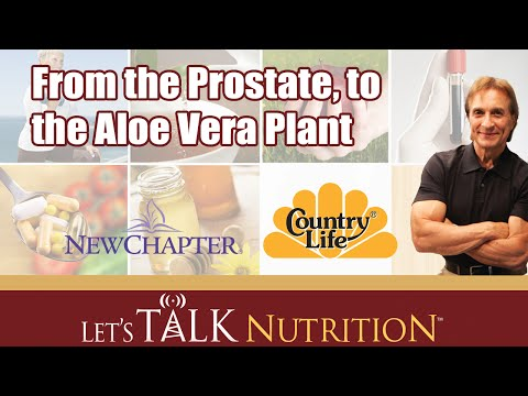 Let's Talk Nutrition: From the Prostate, to the Aloe Vera Plant