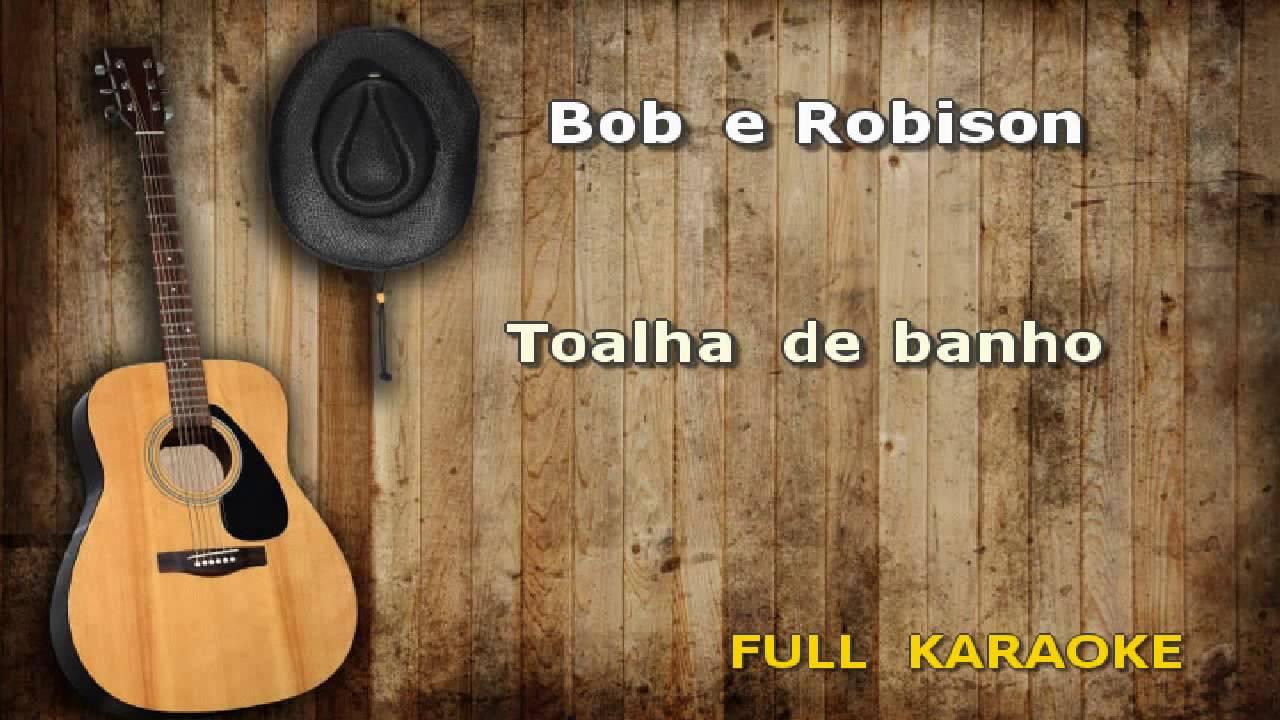 Karaoke Bob E Robisontoalha De Banho Youtube