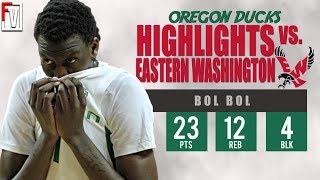 Bol Bol Oregon vs Eastern Washington - Highlights | 11.9.18 | 23 Pts, 12 Rebs, 4  Blocks