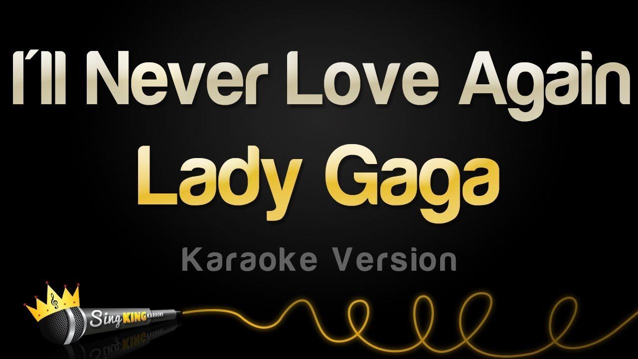 Lady Gaga I Ll Never Love Again Extended Version: I'll Never Love Again (Karaoke Version)