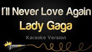Download Lady Gaga - I'll Never Love Again (Karaoke Version) Mp3 and Videos