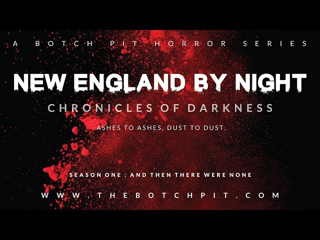 Chronicles of Darkness | New England By Night | Session 19: Reap What You Sow | Part 4