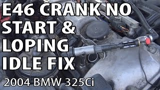 BMW E46 Fixing Crank No Start & Loping Idle Problems Video