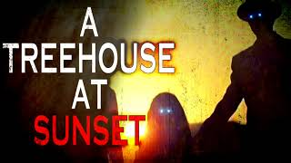 """""""A Treehouse at Sunset"""" by UnsettlingStories.com   CreepyPasta Storytime"""
