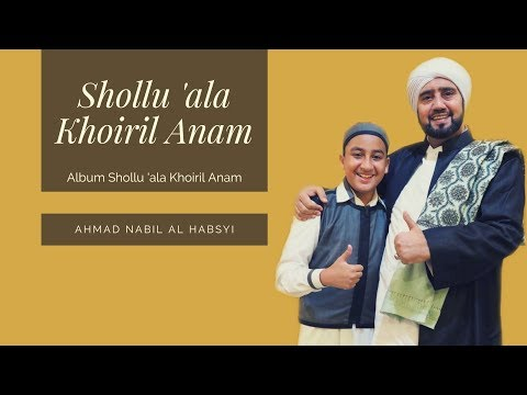 Ahmad Nabil Al Habsyi - Shollu 'ala Khoiril Anam (Music Video)