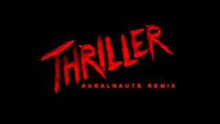 Thriller - Auralnauts Remix (2020 edit)