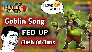 GOBLIN SONG - FED UP CLASH OF CLANS VERSION | FED UP | CLASH OF CLANS