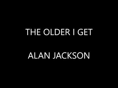 Alan Jackson - The Older I Get ( Lyrics :)