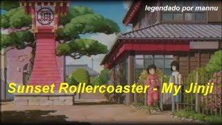 落日飛車(Sunset Rollercoaster)-My Jinji (LEGENDADO)