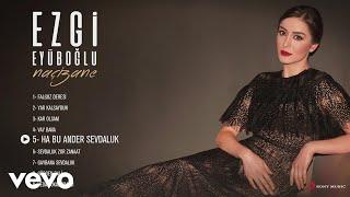 Ezgi Eyuboglu - Ha Bu er Sevdaluk (Audio)