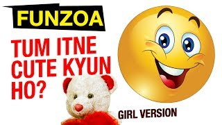 TUM ITNE CUTE KYUN HO (GIRL VERSION)   Funzoa Love Song   Mimi Teddy Bojo Teddy- Funzoa Funny Videos