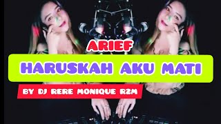 Download HARUSKAH AKU MATI ARIEF REMIX BY DJ RERE MONIQUE R2M | LAGU DJ TERBARU 2021 FULL BASS
