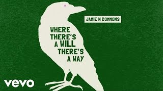 Jamie N Commons - Where There s A Will There s A Way (Audio)