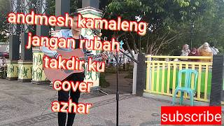 Download Andmesh kamaleng - jangan rubah takdirku || cover by Azhar