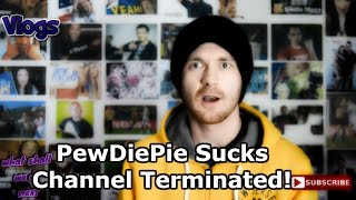 PEWDIEPIE SUCKS Channel Terminated! l Video Explanation!