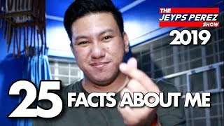 25 FACTS ABOUT ME 2019 | The Jeyps Perez Show