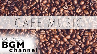 CAFE MUSIC - Relaxing Jazz & Bossa Nova Music - Work, Study, Relax - B