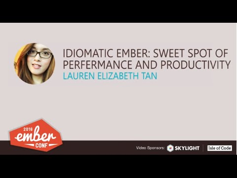 EmberConf 2016: Idiomatic Ember: Sweet Spot of Performance and Productivity by Lauren Elizabeth Tan