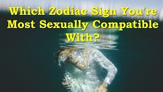 Gambar cover Which Zodiac Sign You're Most Se*xually Compatible With ?