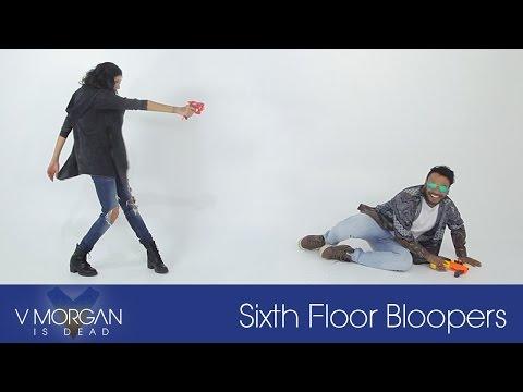 V Morgan Is Dead | Sixth Floor Bloopers