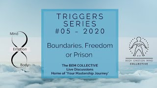 #5 Triggers ~ Boundaries, Freedom or prison, Brought to you by the BEM Collective
