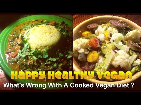 Whats Wrong With A Cooked Vegan Diet?