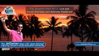 The JetSetter Show EP 53 Kathleen Peddicord: Live and Invest Overseas