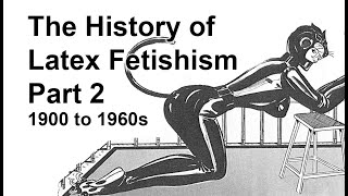The History of Latex Fetishism - Part 2