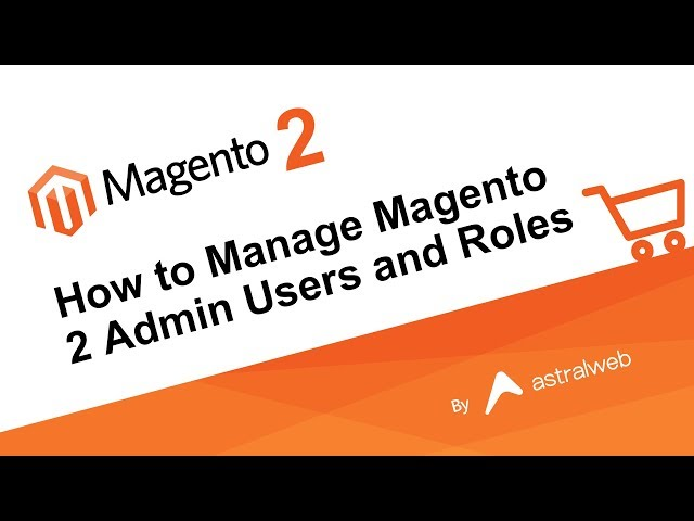 How to Manage Magento 2 Admin Users and Roles