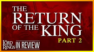 Lord of the Rings Return of the King Part 2 - Every Lord of the Rings Movie Reviewed & Ranked
